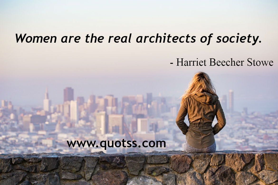 Image Quote on Quotss - Women are the real architects of society. by