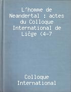 L'Homme de Neandertal : actes du colloque international de Liège, (4-7 décembre 1986).-- Liège : Université, 1988