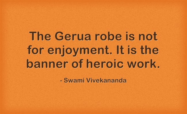 """The Gerua robe is not for enjoyment. It is the banner of heroic work."""