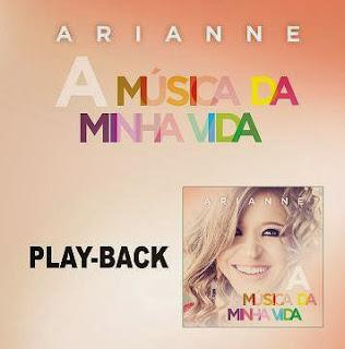 Arianne - A M�sica da Minha Vida - Playback 2013