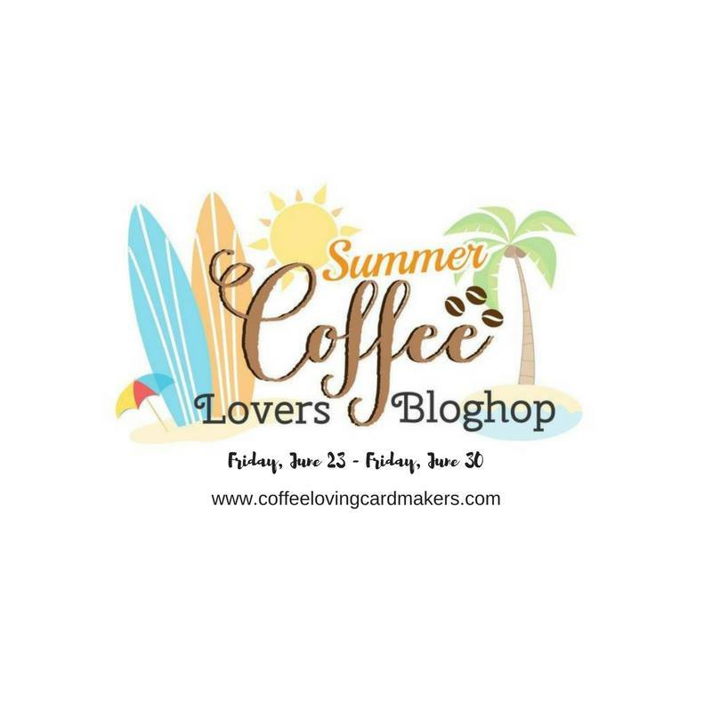 Summer Coffee Lovers blog hop ~ 2017