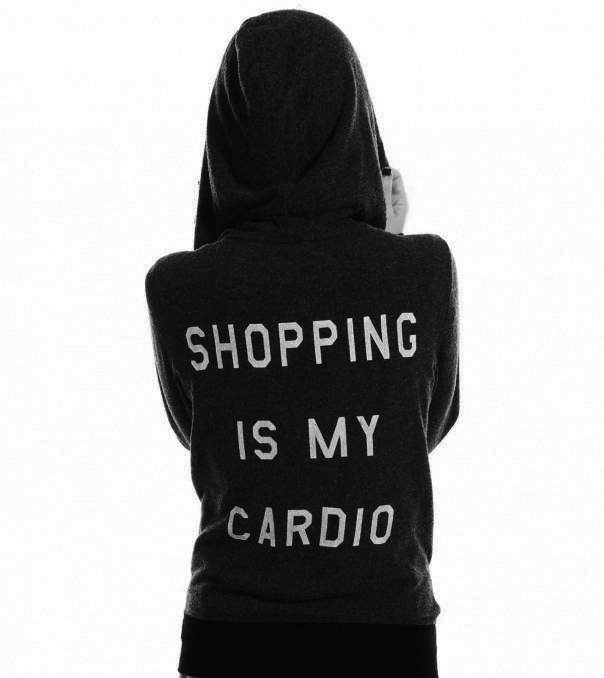 SHOPPPING IS MY CARDIO