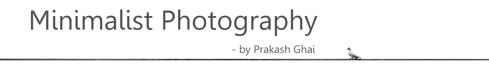 Minimalist Photography - by Prakash Ghai