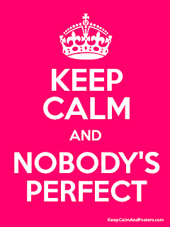 Keep calm and nobody's perfect