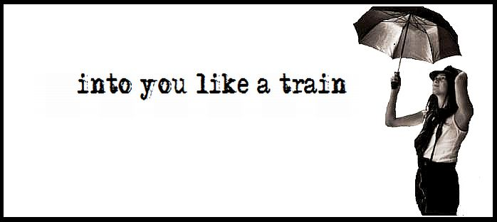 into you like a train