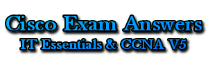 CISCO EXAM ANSWERS | CCNA & IT Essentials V5 Exam Answers