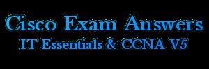 CISCO EXAM ANSWERS | CCNA & IT Essentials V5 Exam Answers