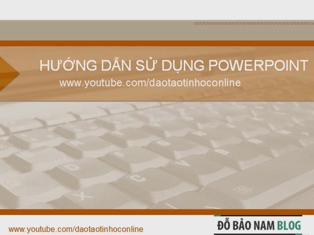 Hướng dẫn cách sử dụng phần mềm thuyết trình PowerPoint 2010