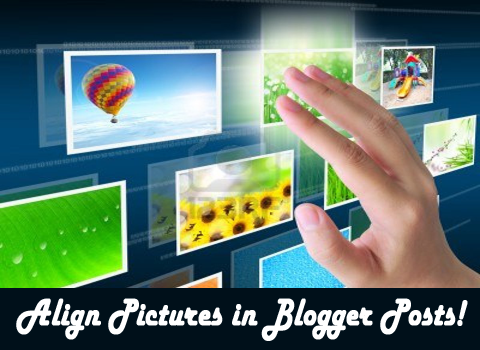 How to Align Pictures in Blogger Posts