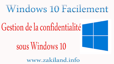 Gestion de la confidentialité sous Windows 10 - Tuto - Windows 10 Facilement