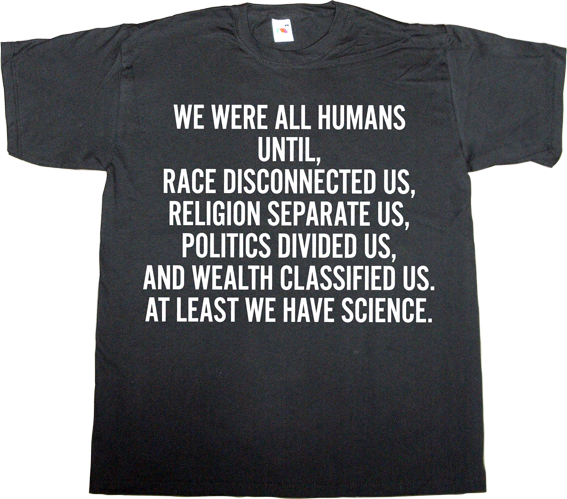 brilliant sentence useless religions useless Politics science future useless consumer society t-shirt ephemeral-t-shirts