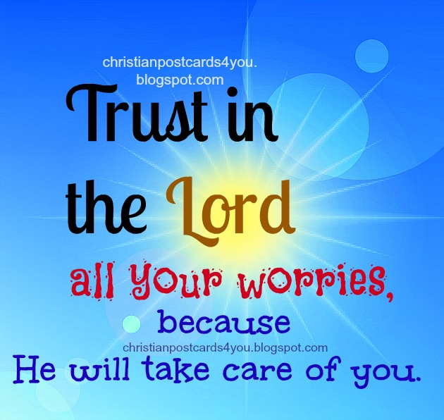 Christian Card Trust in the Lord all your worries. Christian free card, postcards, Bible verses cards for facebook friends, family, son, daughter, don't worry. God will take care.