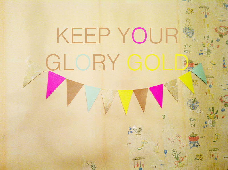 KEEP YOUR GLORY GOLD