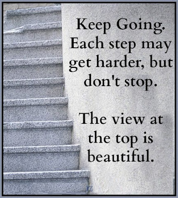 Keep going. Each step may get harder, but don't stop.