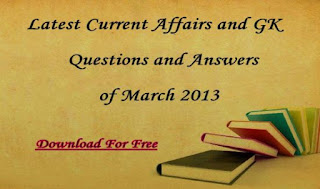 Latest Current Affairs and General Knowledge Questions and Answers of March 2013 to prepare upcoming Government Jobs.