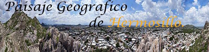 Paisaje Geografico de Hermosillo.