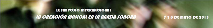 """IX Simposio """"La Creación Musical en la Banda Sonora"""""""