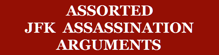 <center> ASSORTED <br>JFK ASSASSINATION <br>ARGUMENTS </center>