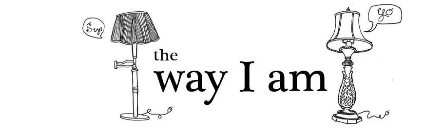 way I am