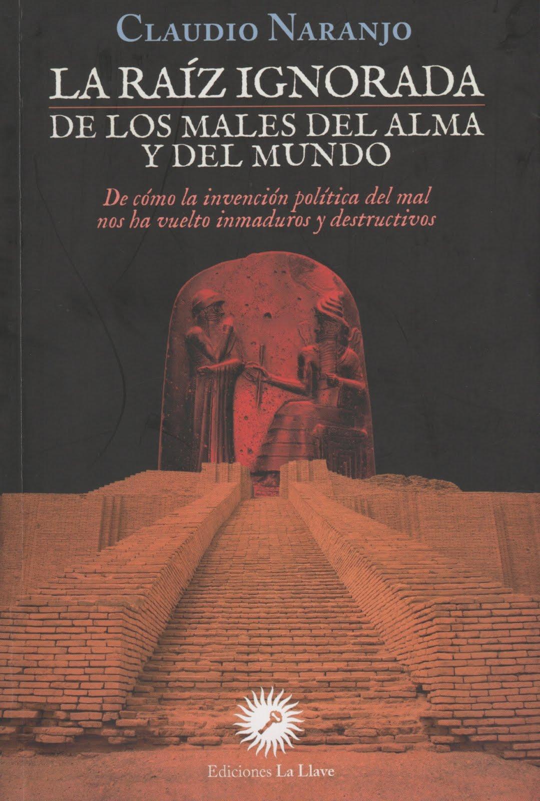 Claudio Naranjo (La raíz ignorada de los males del alma y del mundo)