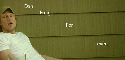 Dan Emig Forever