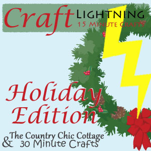 Craft Lightning - Holiday Edition - where each craft takes 15 minutes or less to make!
