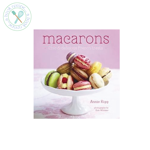 Macarons by Annie Rigg
