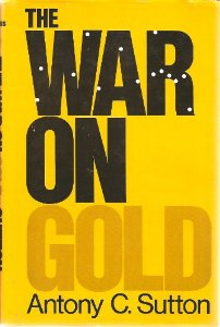 THE WAR ON GOLD, By Antony C. Sutton