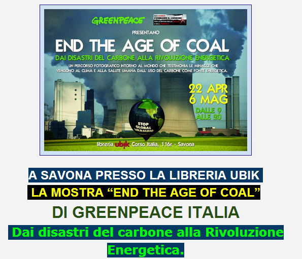 SAVONA  MOSTRA FOTOGRAFICA  : END THE AGE OF COAL.RINUNCIARE AL CARBONE SI PUO'.SI DEVE .STOP COAL