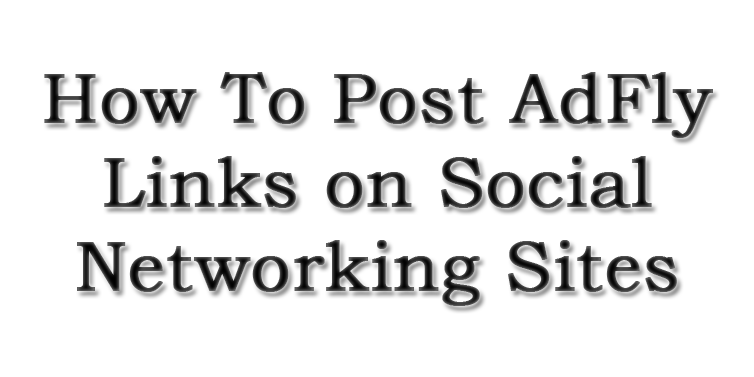 How-To-Post-AdFly-Links-on-Social-Networking-Sites