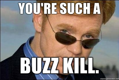 [Image: Youre-such-a-Buzz-Kill.jpg]
