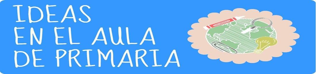 IDEAS EN EL AULA DE PRIMARIA