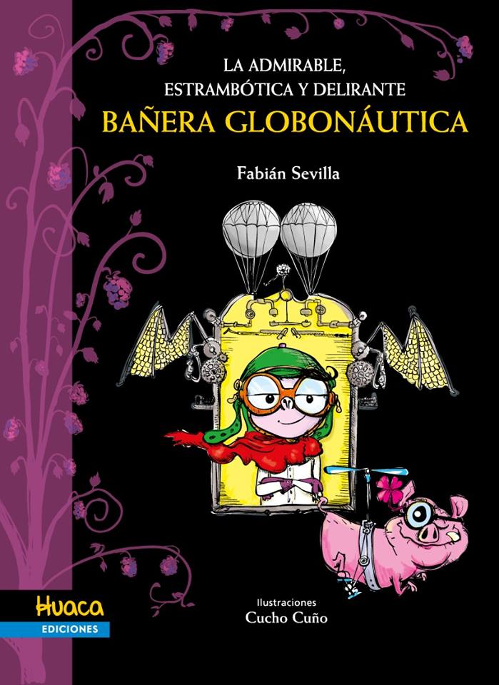 LA ADMIRABLE, ESTRAMBÓTICA Y DELIRANTE BAÑERA GLOBONÁUTICA - Huaca Ediciones