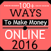 Top 100 + Ways To Make Money Online in 2016