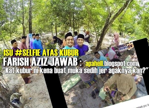 """""""Kat Kubur Ni Kena Buat Muka Sedih Jer Agaknya Kan?"""" : Farish Aziz (3 Gambar)"""