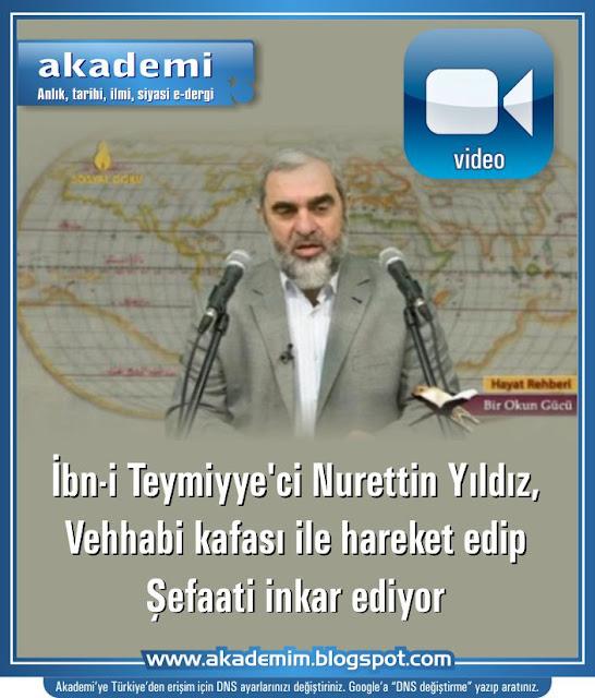 İbn-i Teymiyye'ci Nurettin Yıldız,  Vehhabi kafası ile hareket edip  Şefaati inkar ediyor
