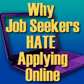 why job seekers hate applying online, applying online, applying online sucks, applying online stinks, hate applying online
