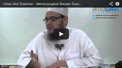 Ustaz Idris Sulaiman – Memanjangkan Bacaan Surah pada Rakaat 1 & Memendekkan pada Rakaat 2
