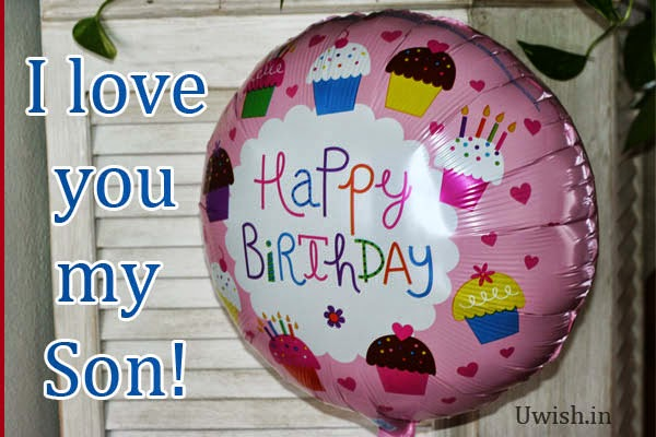 Happy birthday son e greetings and wishes, quotes- i love you my son