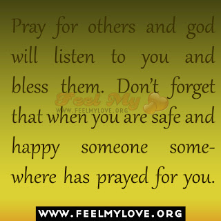 Pray for others and god will listen to you