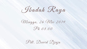 Ibadah Raya Pagi, 26 Mei 2019 Jam 08.00 WIB