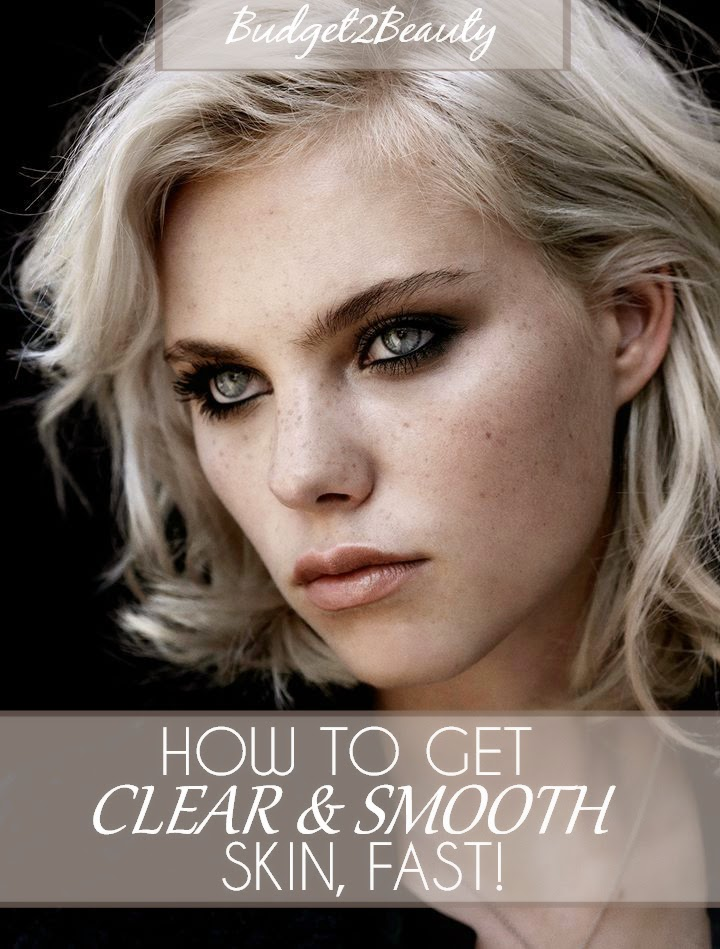 Budget2beauty How To Get Clear Smooth Skin Fast