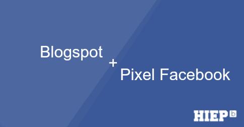 Xử lý vẫn đề chèn mã Pixel vào Blogspot bị lỗi code.