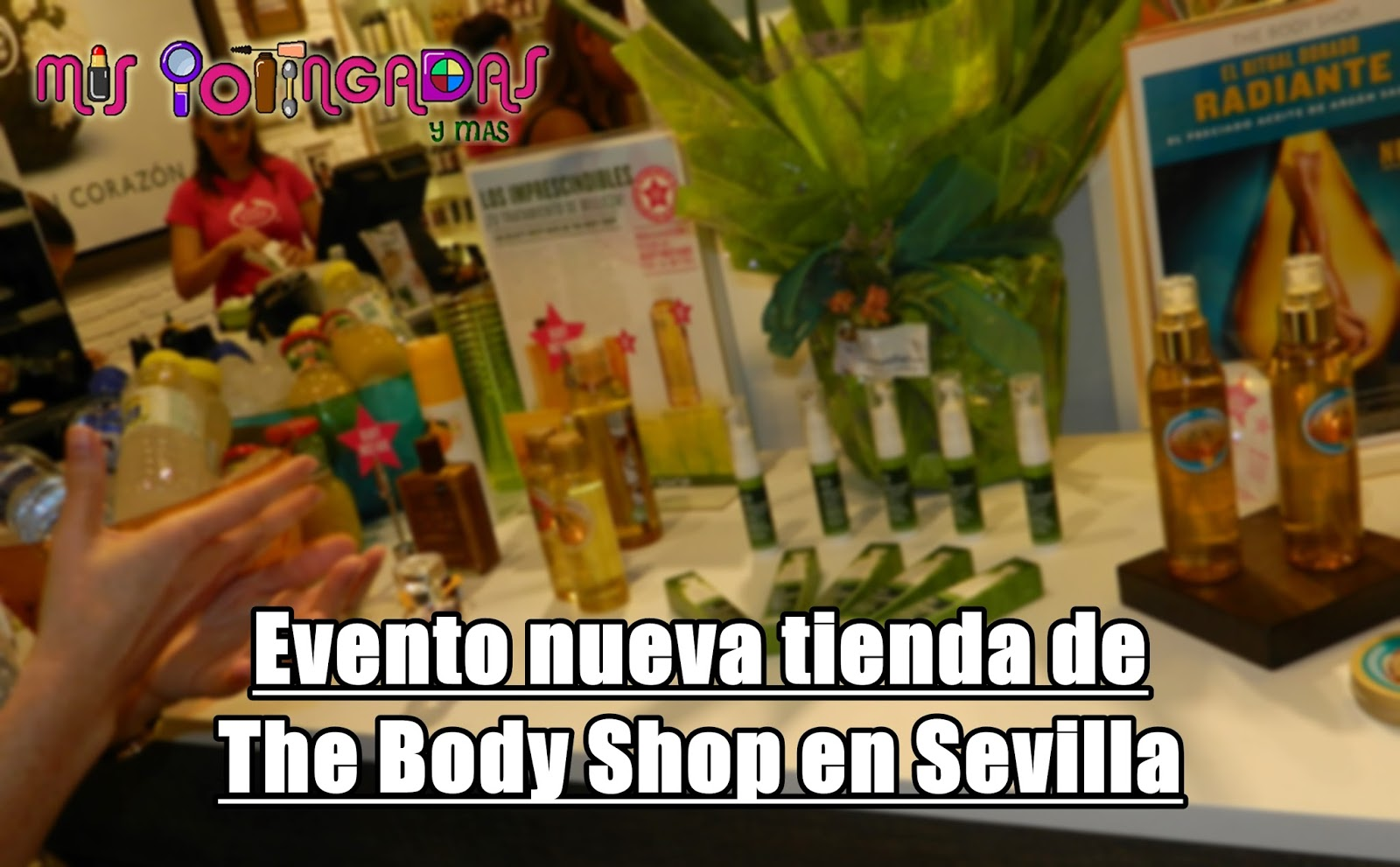 mis potingadas y m s evento nueva tienda de the body shop en sevilla. Black Bedroom Furniture Sets. Home Design Ideas