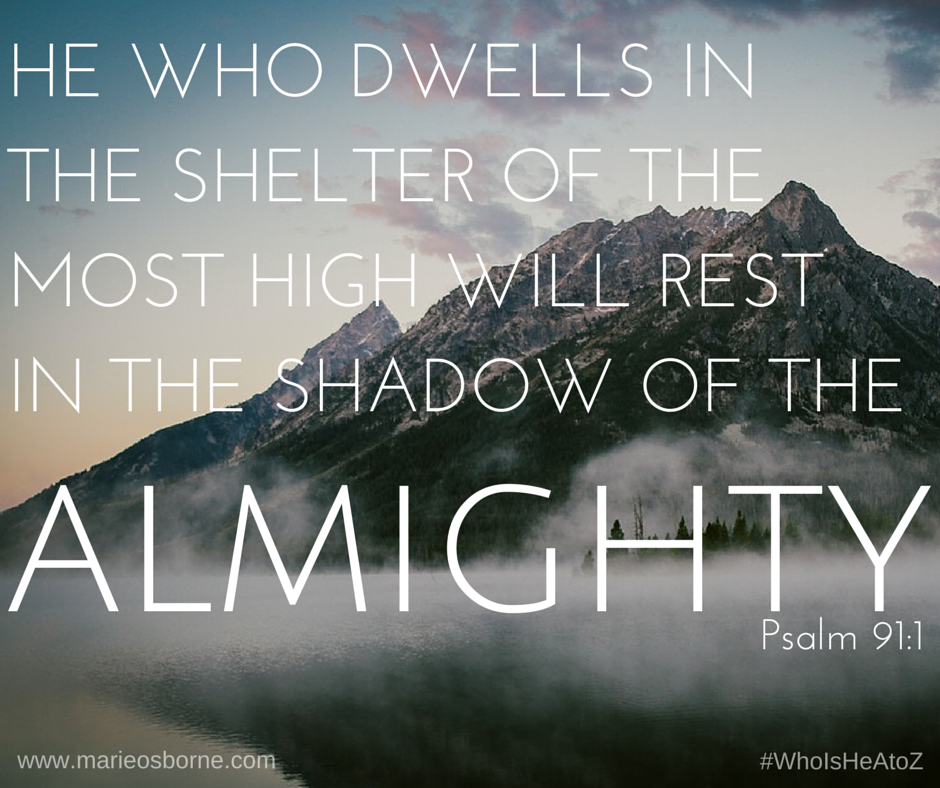 "Psalm 91:1 He who dwells in the shelter of the Most High will rest in the shadow of the Almighty."" Who is HE? from A to Z: An Alphabetical Study of God's attributes, actions, title, and traits.... Our God is Almighty"