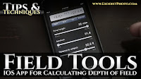 Field Tools - IOS App For Calculating Depth of Field | Photography Tips & Techniques