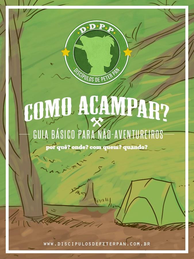 Discípulos de Peter Pan - Como acampar? Guia básico para não-aventureiros