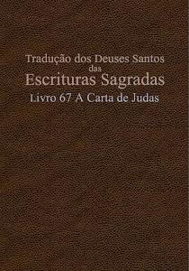 TRADUÇÃO DOS DEUSES SANTOS DAS ESCRITURAS SAGRADAS COM REFERÊNCIA - LIVRO 67 JUDAS