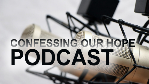 Confessing Our Hope Podcast