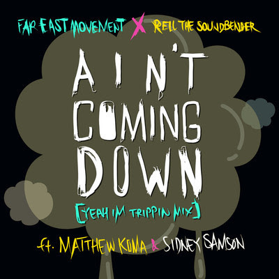 Far East Movement - Ain't Coming Down (Yeah I'm Trippin Mix) (ft. Matthew Koma &amp; Sidney Samson)